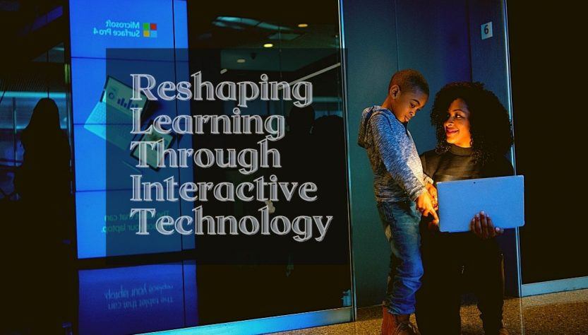 Reshaping Learning Through Interactive Technology